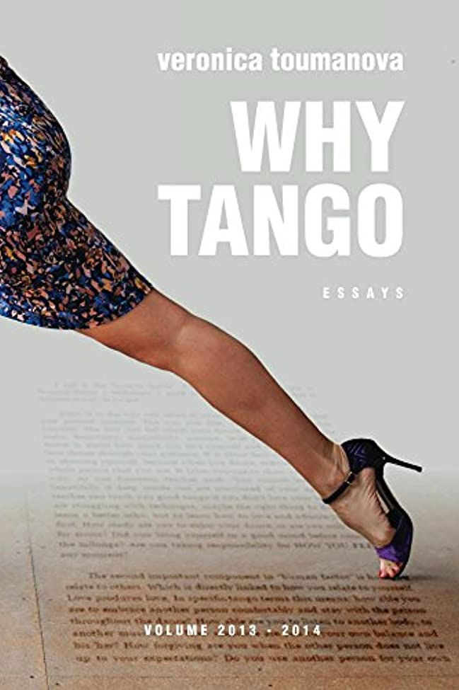 Why Tango: Essays on learning, dancing and living tango argentino (Tango Essays Book 1) (English Edition)