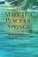 Make it a Place of Springs: Promoting a Culture of Life in Traditional Classical and University-Model? Christian School Communities [並行輸入品]