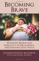 Becoming Brave: Winning Marriage Equality in Oklahoma and Finding Our Voice