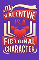 My Valentine Is A Fictional Character: Adventures in Dating - Dating Notebook - Love Life Diary - Speed Dating Journal - Going On Dates