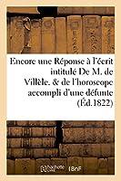 Encore Une Réponse À l'Écrit Intitulé de M. de Villèle. Suivi de l'Horoscope Accompli (Litterature)