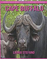 Cape Buffalo: Children's Book of Amazing Photos and Fun Facts About Cape Buffalo