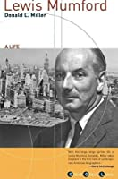 Lewis Mumford: A Life (Grove Great Lives)