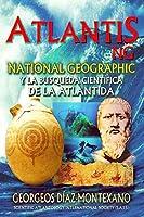 ATLANTIS.NG National Geographic y la búsqueda científica de la Atlántida: Localización y antigueedad de la legendaria civilización de Atlantis desde las fuentes clásicas, egipcias, tartessias y calcolíticas (Atlantología Histórico-Científica)