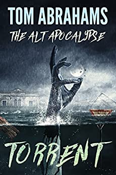 Torrent (The Alt Apocalypse Book 3) by [Abrahams, Tom]