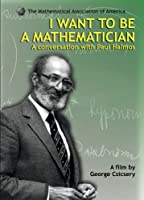 I Want to Be a Mathematician: A Conversation With Paul Halmos [DVD]