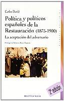 La aceptación del adversario : política y políticos españoles de la Restauración (1875-1900)
