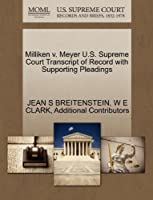 Milliken V. Meyer U.S. Supreme Court Transcript of Record with Supporting Pleadings