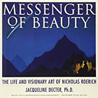 Messenger of Beauty: The Life and Visionary Art of Nicholas Roerich by Jacqueline Decter Ph.D.(1997-11-01)