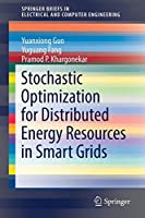 Stochastic Optimization for Distributed Energy Resources in Smart Grids (SpringerBriefs in Electrical and Computer Engineering)
