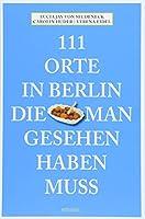 111 Orte in Berlin, die man gesehen haben muss: Reisefuehrer