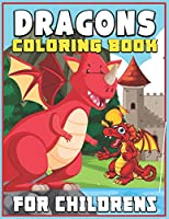 Dragons Coloring Book for Childrens: Fun Dragons Coloring Book For Kids, Awesome Coloring Pages For Kids