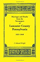 Marriages and Deaths in the Newspapers of Lancaster County, Pennsylvania, 1831-1840
