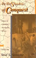 In the Shadow of Conquest: Islam in Colonial Northeast Africa