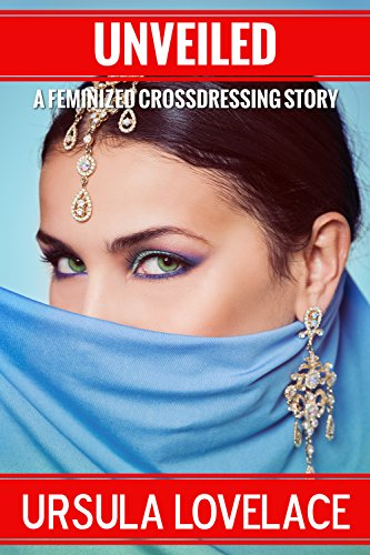 UNVEILED (A Crossdressing Feminization Story) (English Edition)