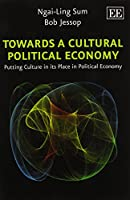 Towards a Cultural Political Economy: Putting Culture in Its Place in Political Economy