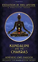 Kundalini and the Chakras: A Practical Manual-Evolution in This Lifetime