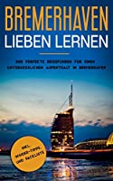 Bremerhaven lieben lernen: Der perfekte Reisefuehrer fuer einen unvergesslichen Aufenthalt in Bremerhaven inkl. Insider-Tipps und Packliste