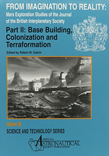 From Imagination to Reality: Mars Exploration Studies of the Journal of the British Interplanetary Society : Base Building, Colonization and Terraformation (Science & Technology Series)