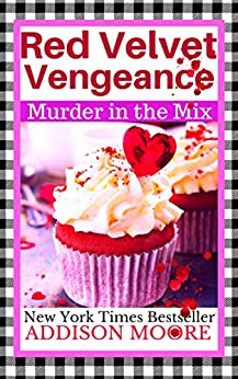 Red Velvet Vengeance (MURDER IN THE MIX Book 6) by [Moore, Addison]