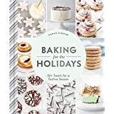 Baking for the Holidays: 52 Cozy, Seasonal Treats to Get You through the Winter