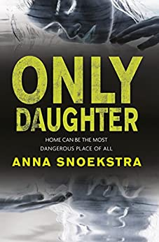 Only Daughter - shortlisted for Best First Fiction for the Australian Crime Writers' Association Ned Kelly Awards by [Snoekstra, Anna]