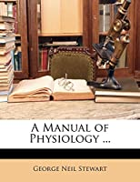 A Manual of Physiology ...