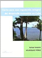 Claves para una regulacion integral del desarrollo sostenible en Cuba / Keys to a comprehensive regulation of sustainable development in Cuba