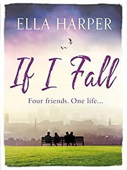 If I Fall: An unputdownable and emotional novel about love, loss and friendship by [Harper, Ella]