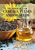 Technology of cereals, pulses and oilseeds by Skylar Barr & Mason Sutton [Hardcover] Skylar Barr & Mason Sutton