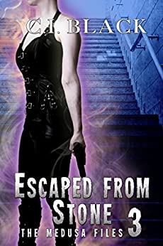 The Medusa Files, Case 3: Escaped From Stone by [Black, C.I.]