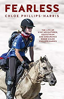Fearless: The life of adventurer, equestrian and endurance rider Chloe Phillips-Harris by [Phillips-Harris, Chloe]