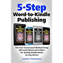 5-Step Word-to-Kindle Publishing: The Fast Turnaround Method Using Microsoft Word and Calibre for Quality Kindle Books on Any Device