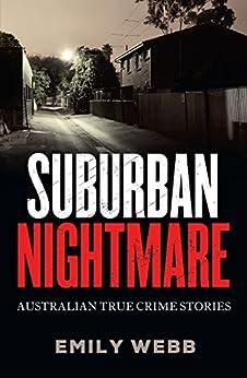 Suburban Nightmare: Australian True Crime Stories by [Webb, Emily]