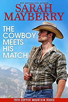 The Cowboy Meets His Match (The 79th Copper Mountain Rodeo Book 1) by [Mayberry, Sarah]