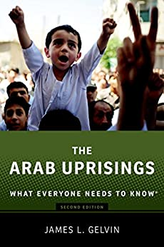 The Arab Uprisings: What Everyone Needs to Know® by [Gelvin, James]