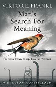 Man's Search For Meaning: The classic tribute to hope from the Holoc