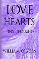 Love Hearts Tiny Thoughts: A Collection of Tiny Thoughts to Contemplate - Spiritual Philosophy