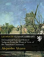 International Law and Related Subjects From the Piont of View of the American Continent