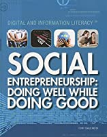Social Entrepreneurship: Doing Well While Doing Good (Digital and Information Literacy)