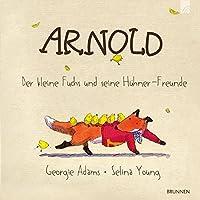 Arnold: Der kleine Fuchs und seine Huehner-Freunde
