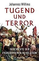 Tugend und Terror: Geschichte der Franzoesischen Revolution