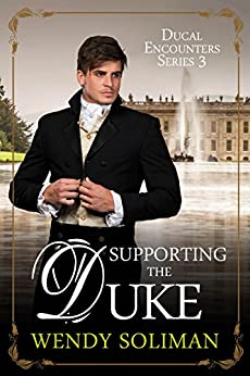 Supporting the Duke (Ducal Encounters Series 3 Book 5) by [Soliman, Wendy]