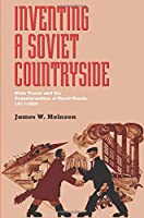 Inventing a Soviet Countryside: State Power and the Transformation of Rural Russia, 1917-1929 (Pitt Series in Russian and East European Studies)
