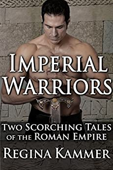 Imperial Warriors: Two Scorching Tales of the Roman Empire by [Kammer, Regina]