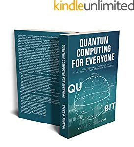 QUANTUM COMPUTING FOR EVERYONE: History, Features, Evolution and Applications of New Quantum Computers (English Edition)
