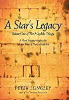 A Star's Legacy: Volume 1 of the Magdala Trilogy, a Six-part Epic Depicting a Plausible Life of Mary Magdalene and Her Times