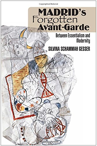 Download Madrid's Forgotten Avant-Garde: Between Essentialism and Modernity (Sussex Studies in Spanish History) 1845193849