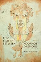 The Time in Between / Adorno's Daemons