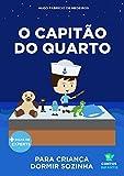 Livro infantil para o filho dormir sozinho.: O Capit o do Quarto: educaç o, psicologia infantil, crianças. (Contos Infantis 8) (Portuguese Edition)
